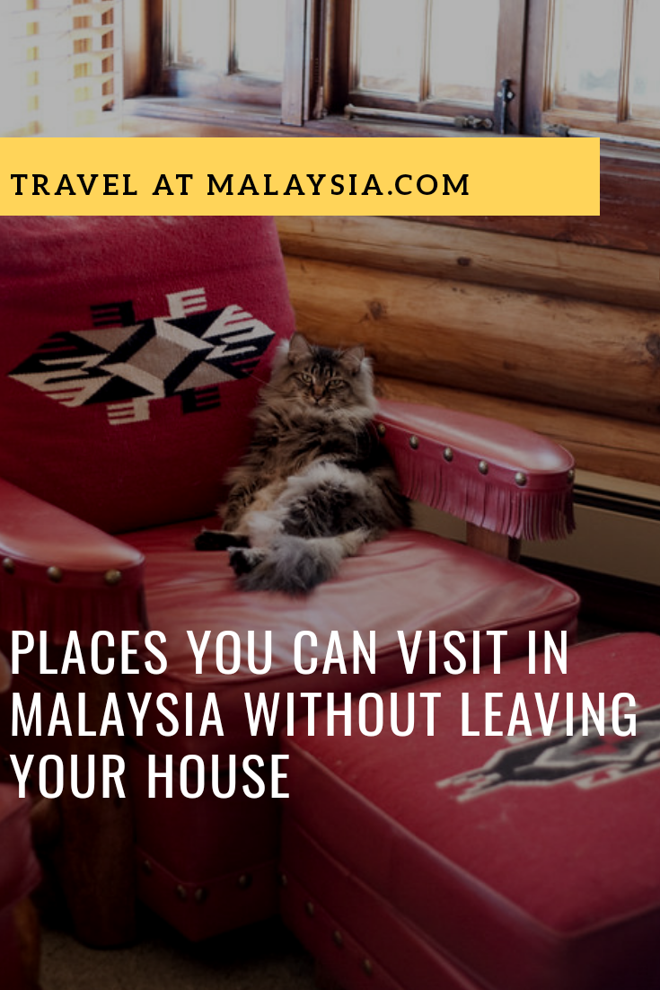Places you can visit in Malaysia without leaving your house